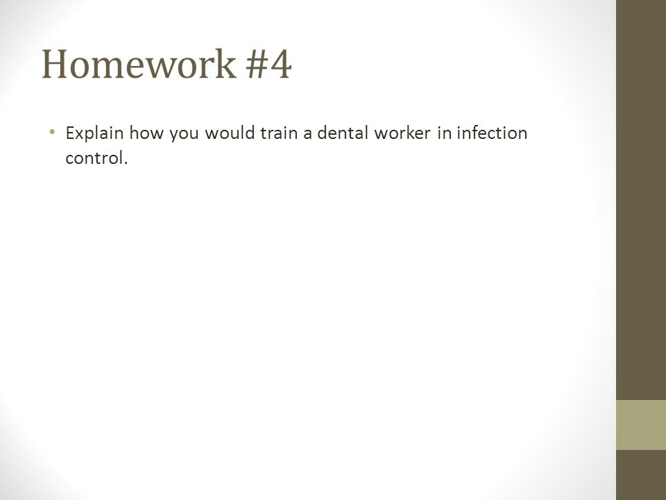 Homework #4 Explain how you would train a dental worker in infection control.
