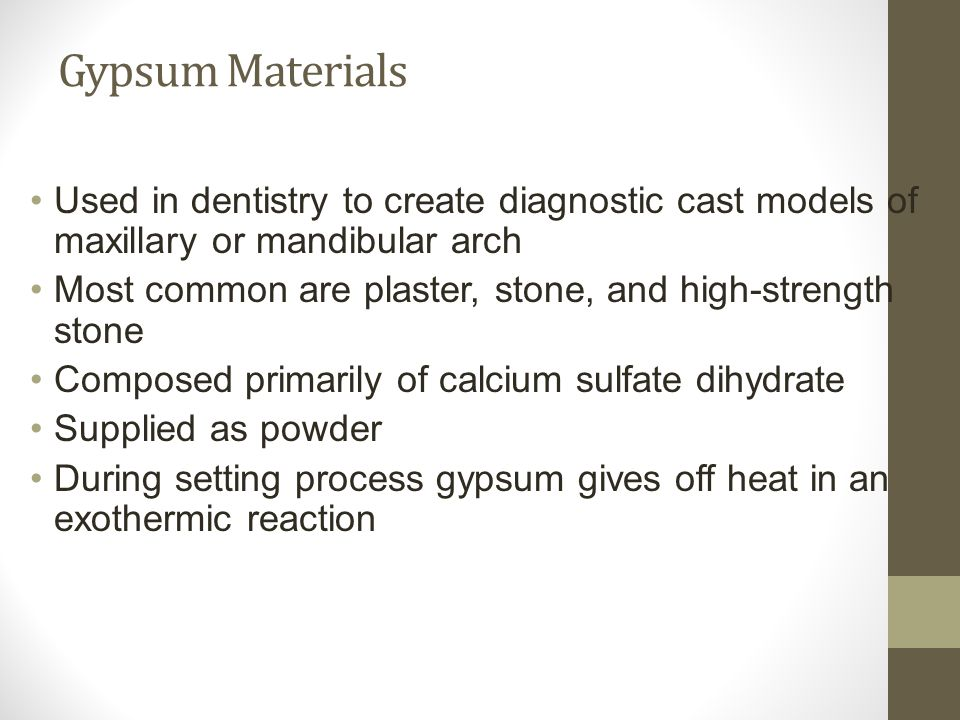 Gypsum Materials Used in dentistry to create diagnostic cast models of maxillary or mandibular arch.