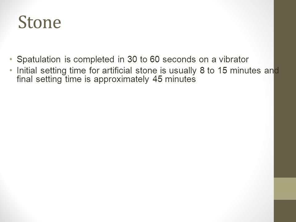 Stone Spatulation is completed in 30 to 60 seconds on a vibrator