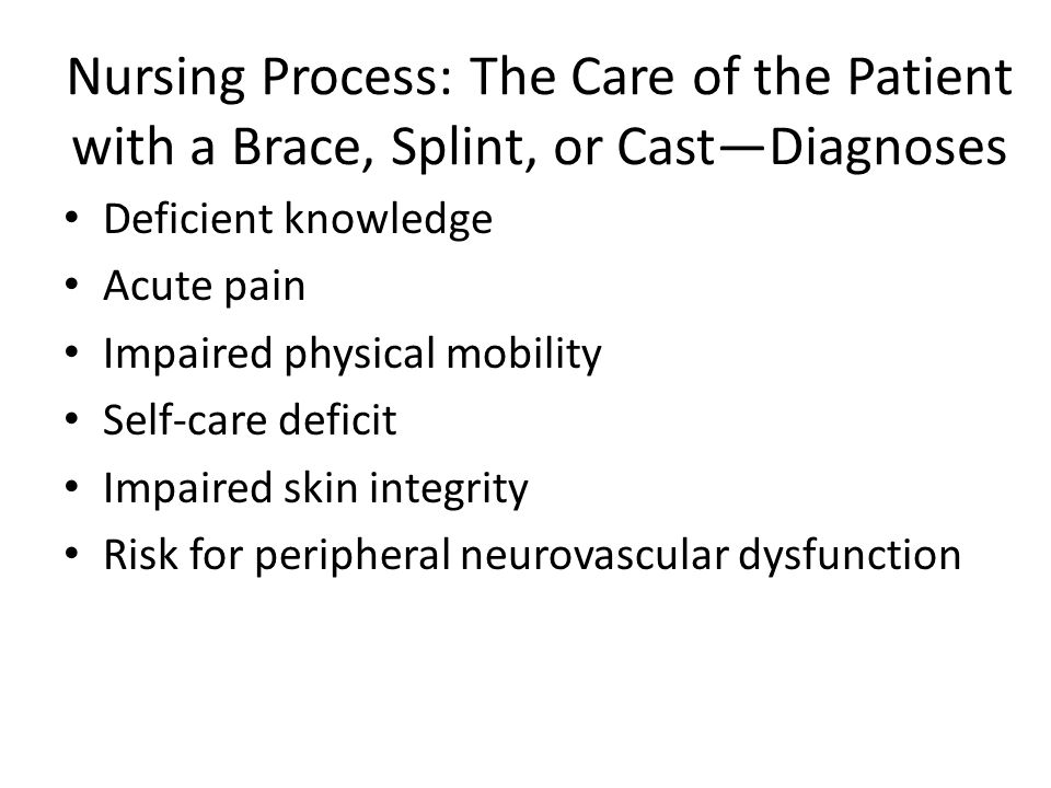 Nursing Process: The Care of the Patient with a Brace, Splint, or Cast—Diagnoses