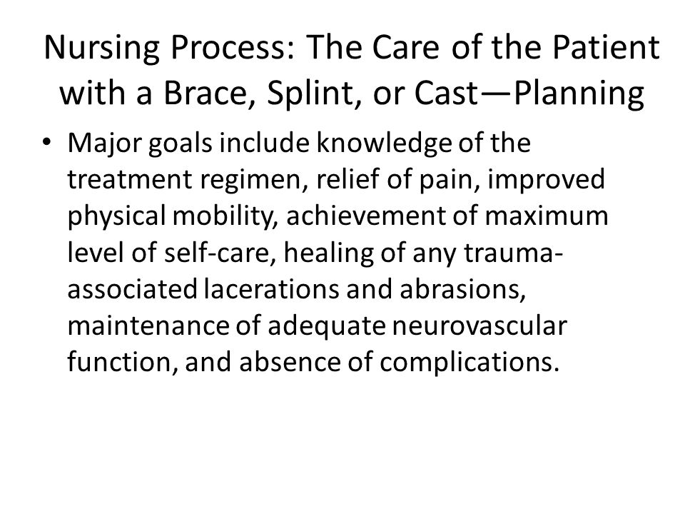 Nursing Process: The Care of the Patient with a Brace, Splint, or Cast—Planning