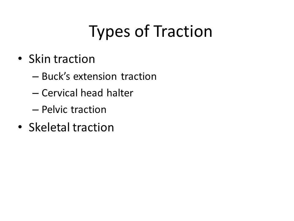 Types of Traction Skin traction Skeletal traction