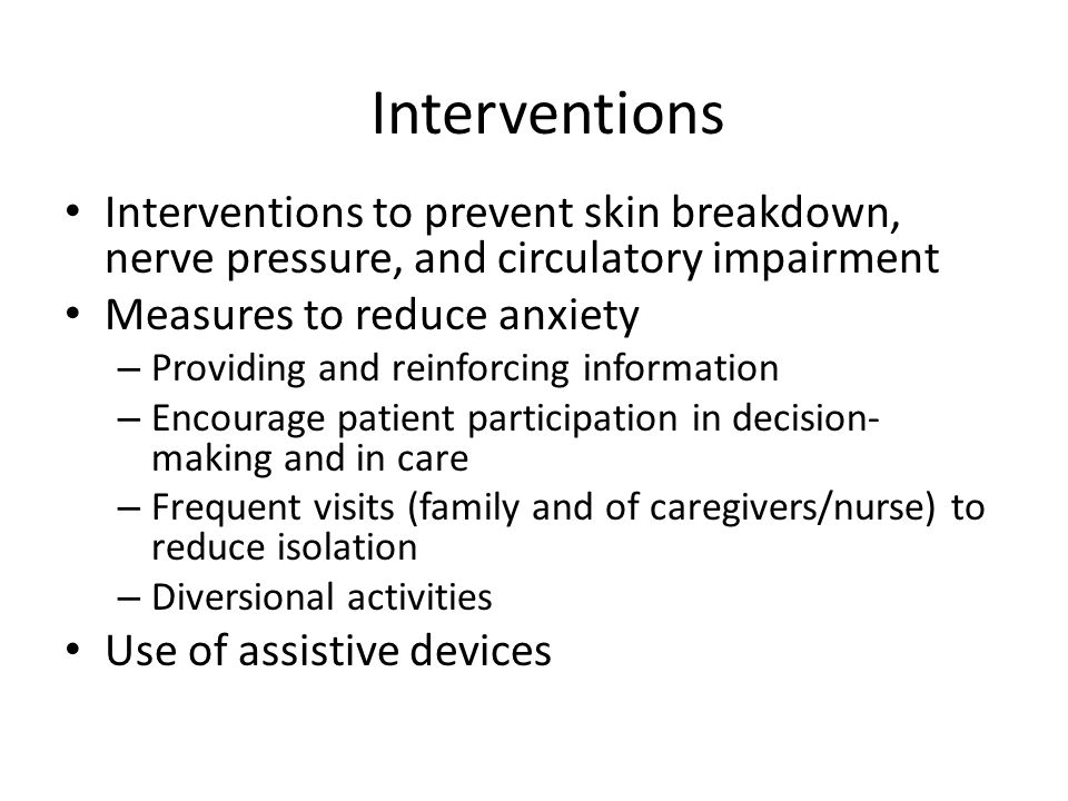 Interventions Interventions to prevent skin breakdown, nerve pressure, and circulatory impairment. Measures to reduce anxiety.