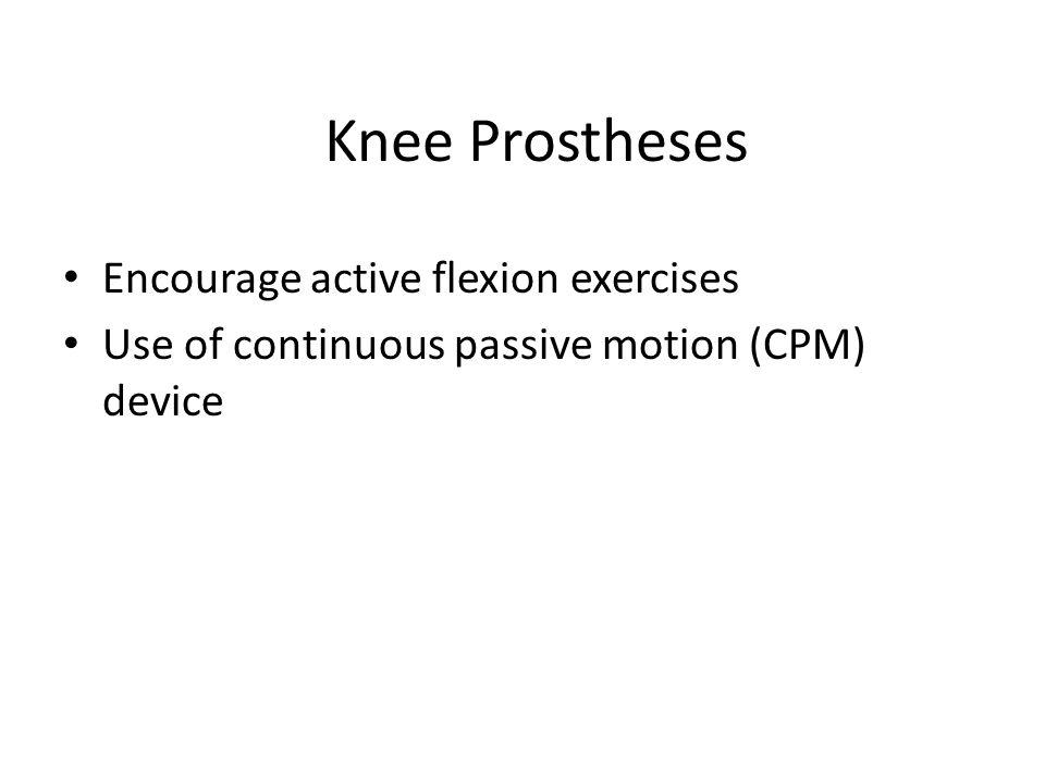 Knee Prostheses Encourage active flexion exercises