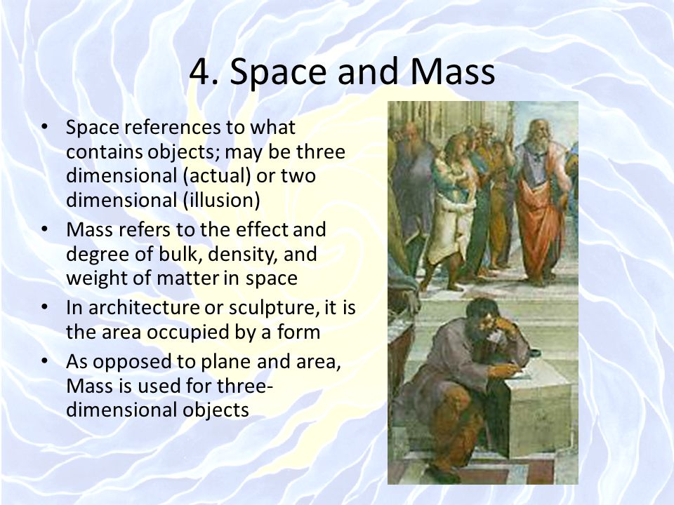 4. Space and Mass Space references to what contains objects; may be three dimensional (actual) or two dimensional (illusion)