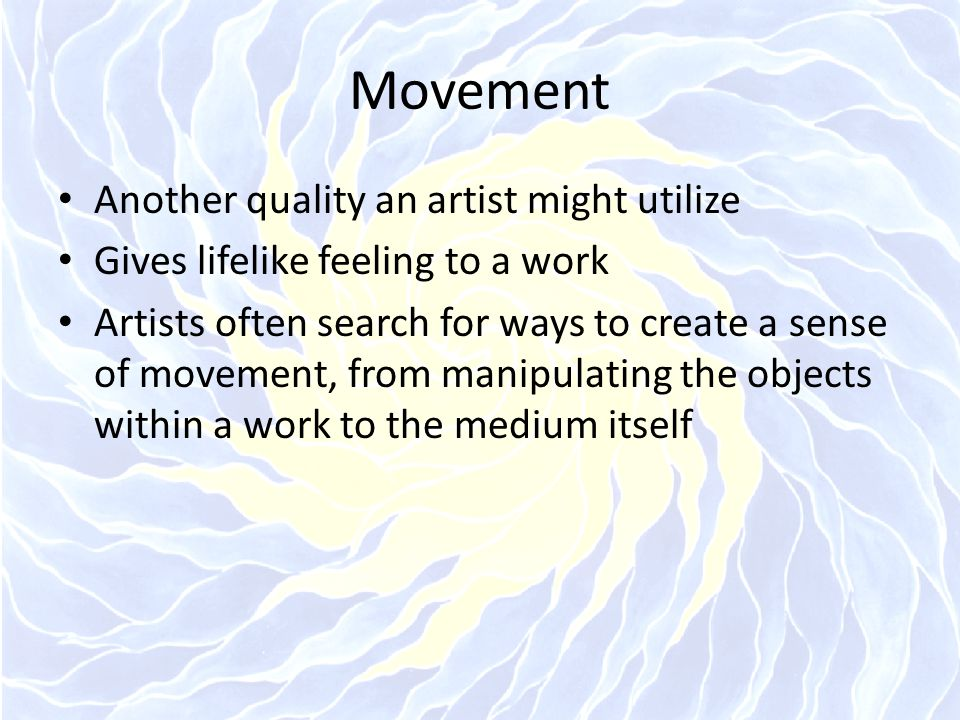 Movement Another quality an artist might utilize