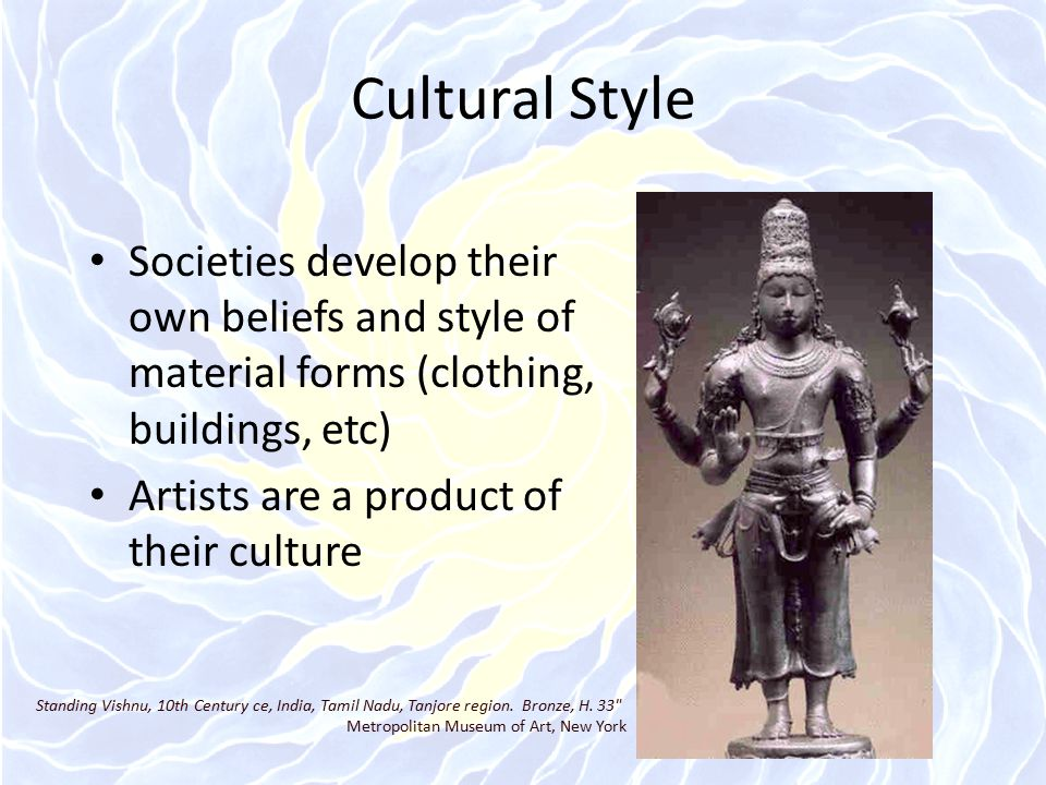 Cultural Style Societies develop their own beliefs and style of material forms (clothing, buildings, etc)