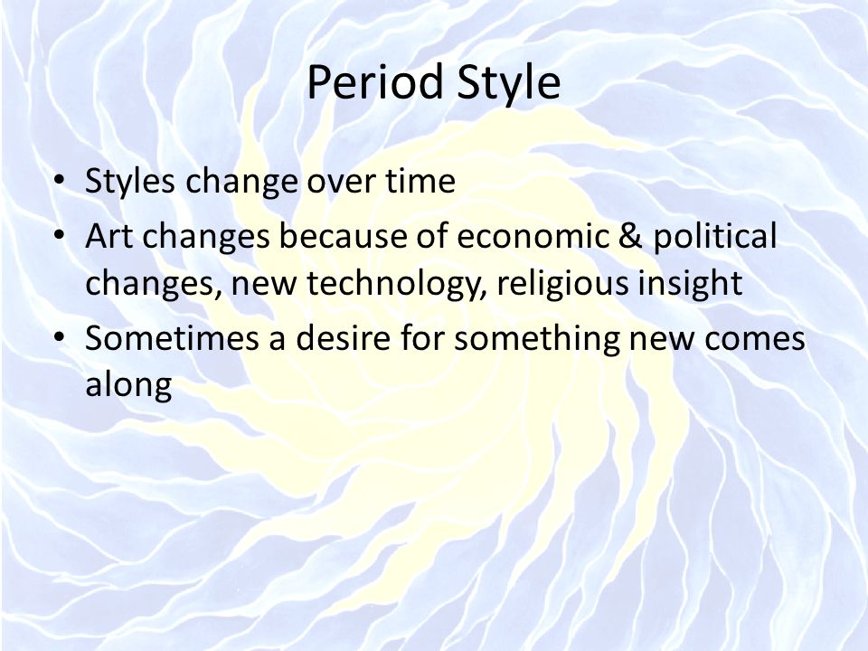Period Style Styles change over time