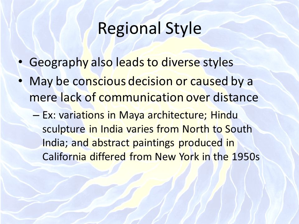 Regional Style Geography also leads to diverse styles