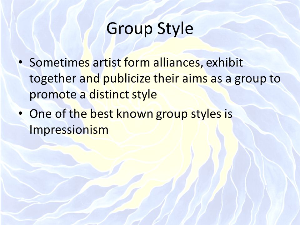 Group Style Sometimes artist form alliances, exhibit together and publicize their aims as a group to promote a distinct style.