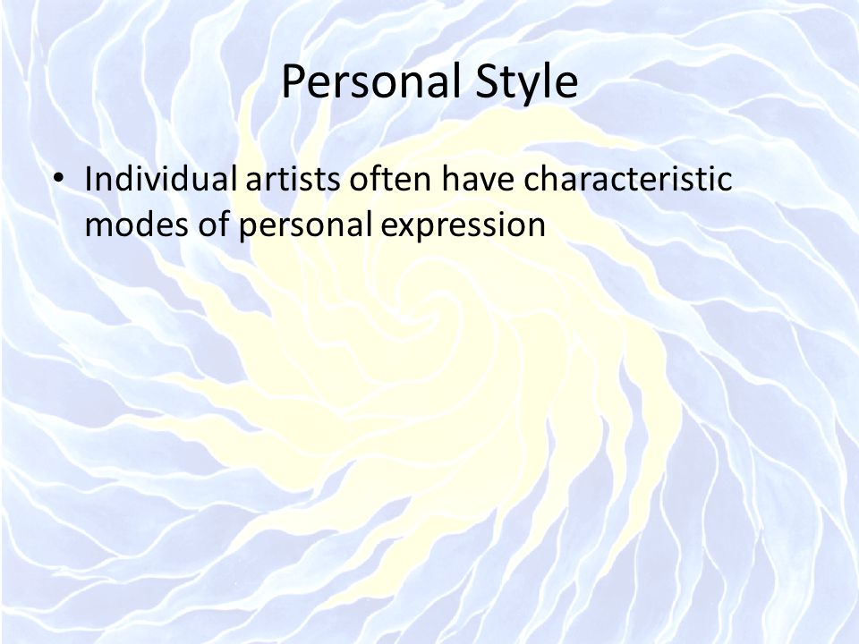 Personal Style Individual artists often have characteristic modes of personal expression