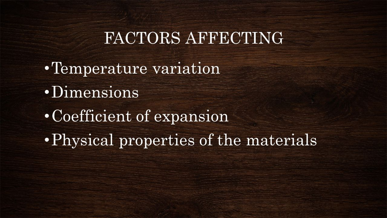FACTORS AFFECTING Temperature variation. Dimensions.