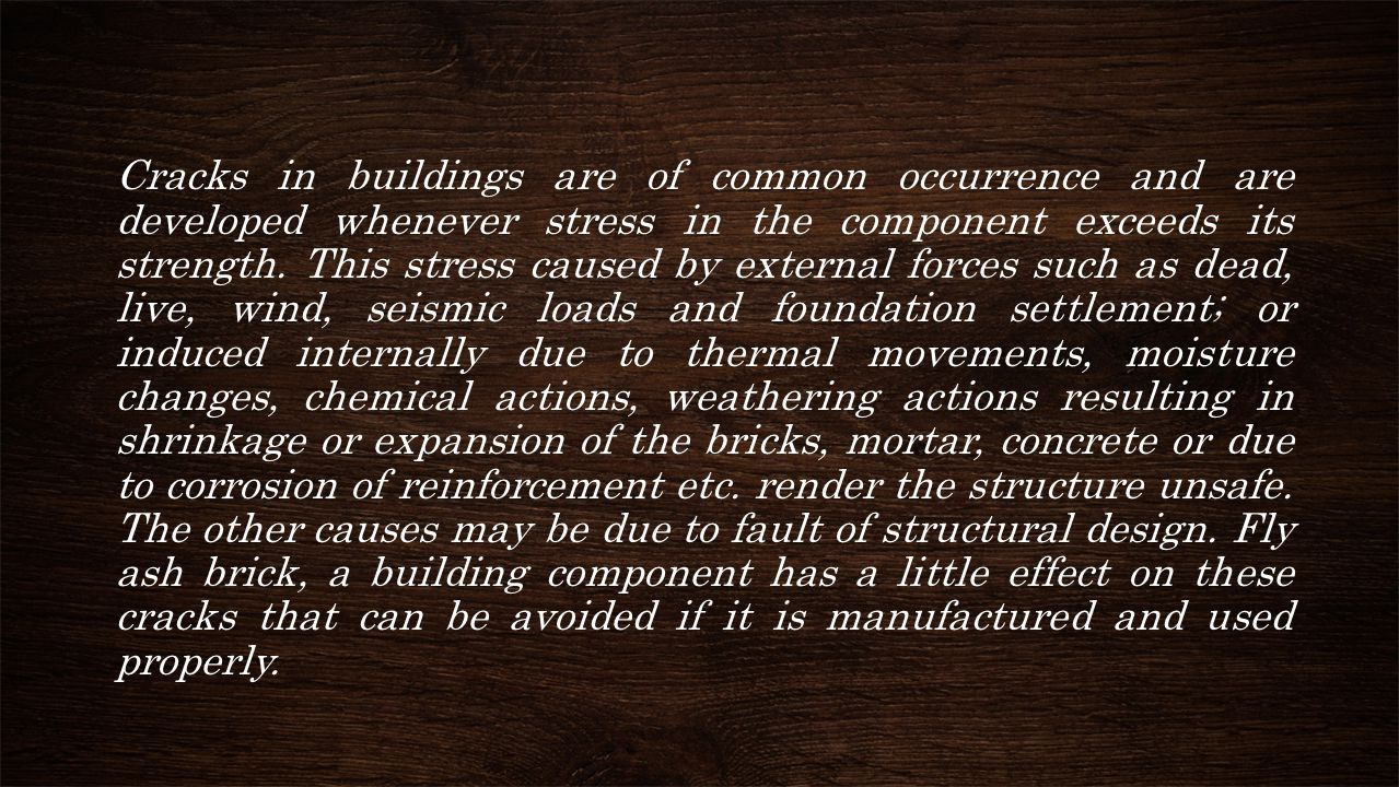 Cracks in buildings are of common occurrence and are developed whenever stress in the component exceeds its strength.