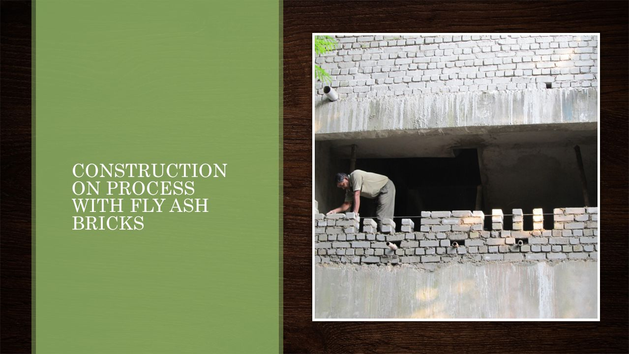 CONSTRUCTION ON PROCESS WITH FLY ASH BRICKS
