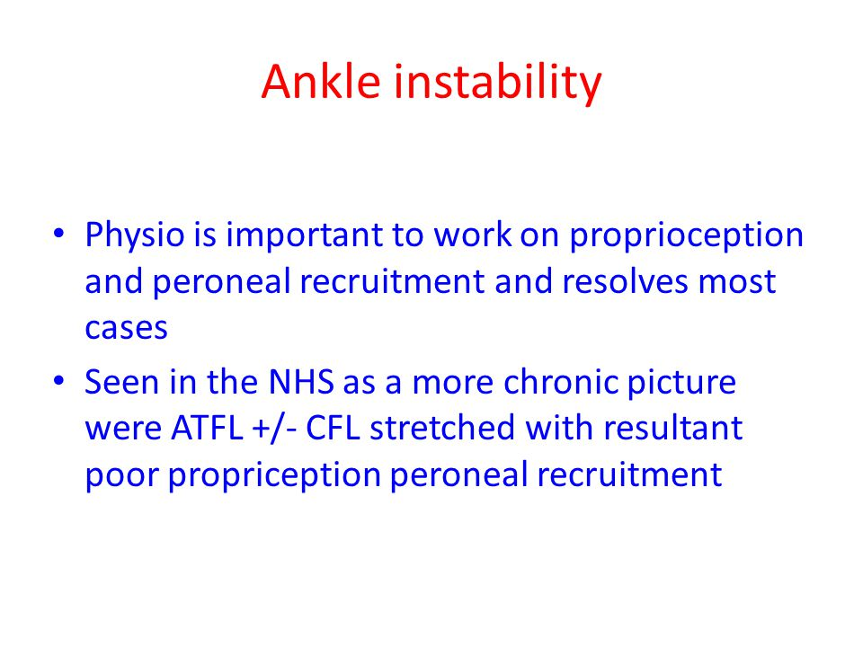 Ankle instability Physio is important to work on proprioception and peroneal recruitment and resolves most cases.