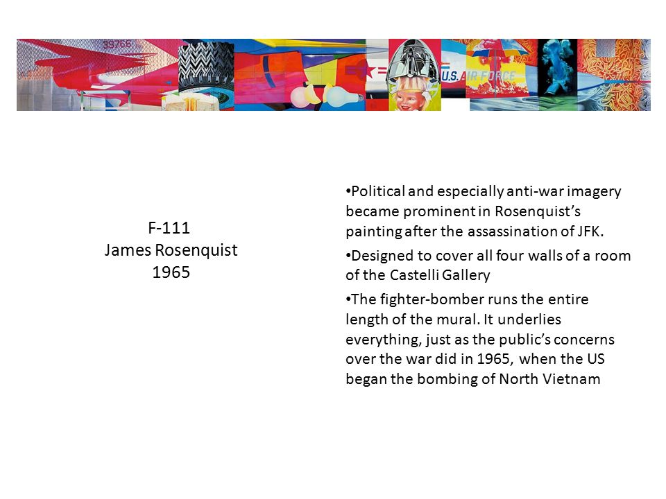 F-111 James Rosenquist 1965 Political and especially anti-war imagery became prominent in Rosenquist's painting after the assassination of JFK.