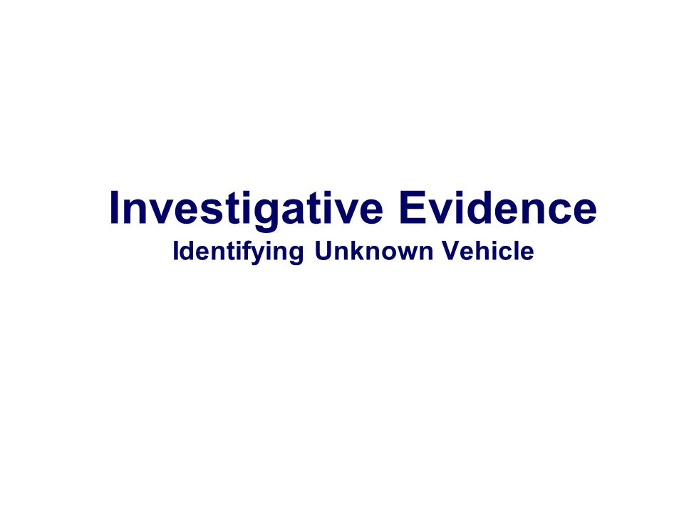 Investigative Evidence Identifying Unknown Vehicle