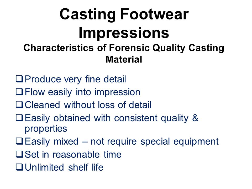 Casting Footwear Impressions Characteristics of Forensic Quality Casting Material