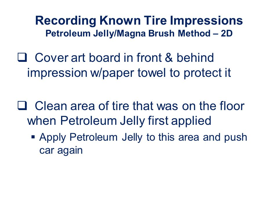 Recording Known Tire Impressions Petroleum Jelly/Magna Brush Method – 2D
