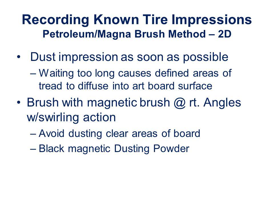 Recording Known Tire Impressions Petroleum/Magna Brush Method – 2D