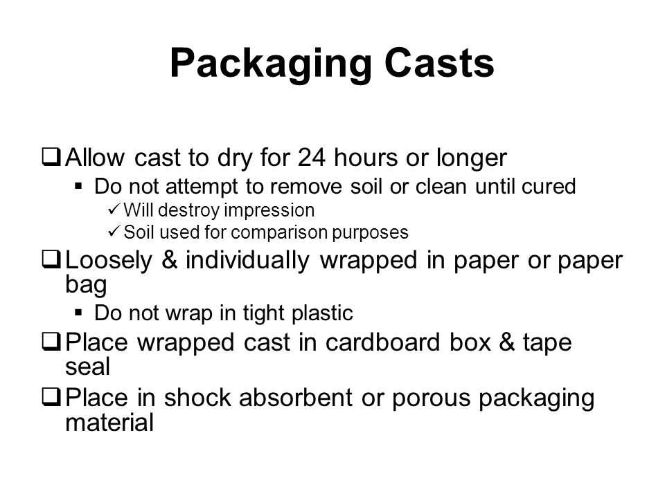 Packaging Casts Allow cast to dry for 24 hours or longer
