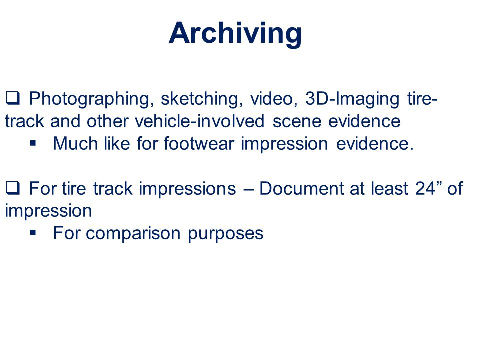 Archiving Photographing, sketching, video, 3D-Imaging tire-track and other vehicle-involved scene evidence.