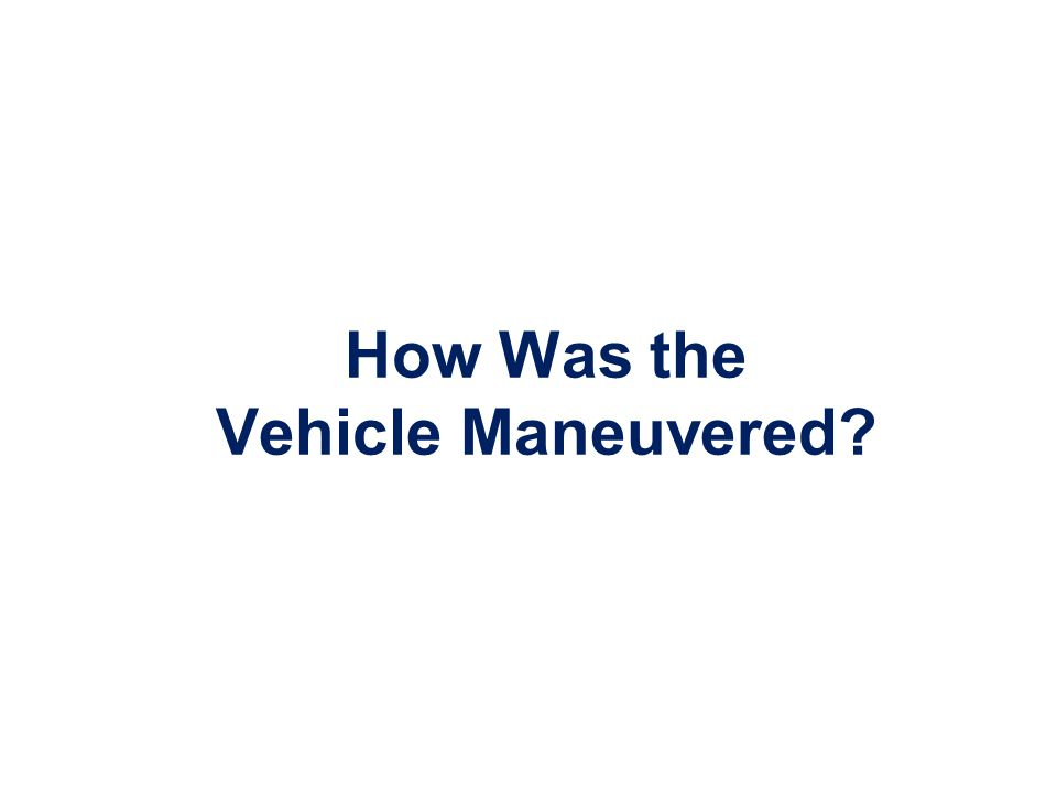 How Was the Vehicle Maneuvered
