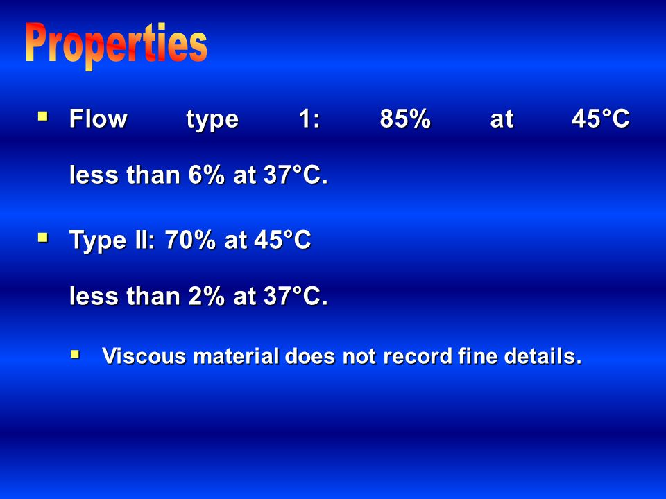 Properties Flow type 1: 85% at 45°C less than 6% at 37°C.