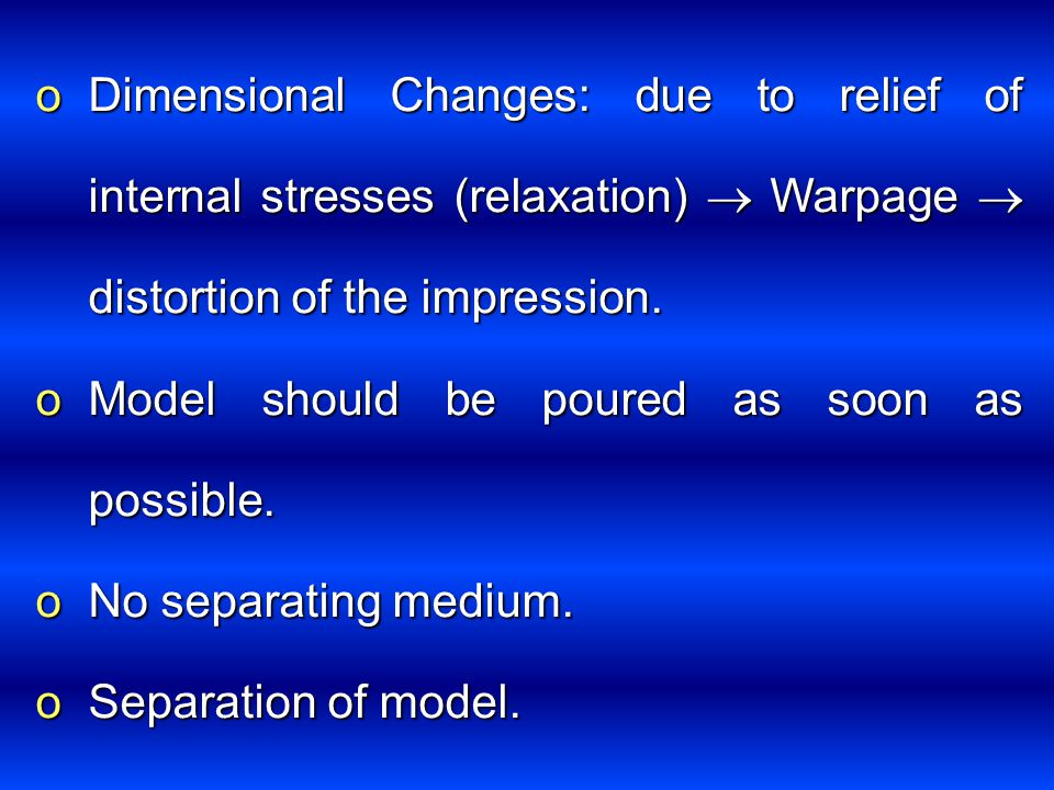 Dimensional Changes: due to relief of internal stresses (relaxation)  Warpage  distortion of the impression.