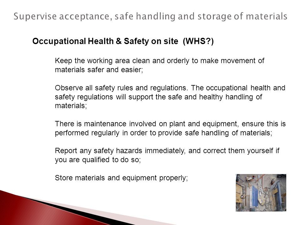 Supervise acceptance, safe handling and storage of materials