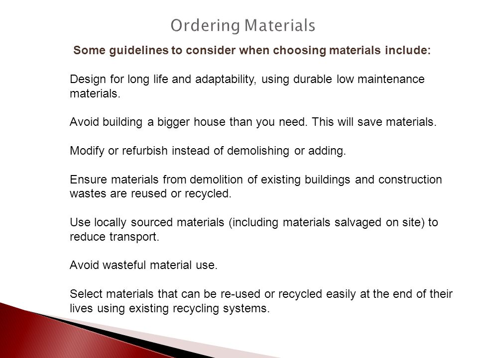 Ordering Materials Some guidelines to consider when choosing materials include: