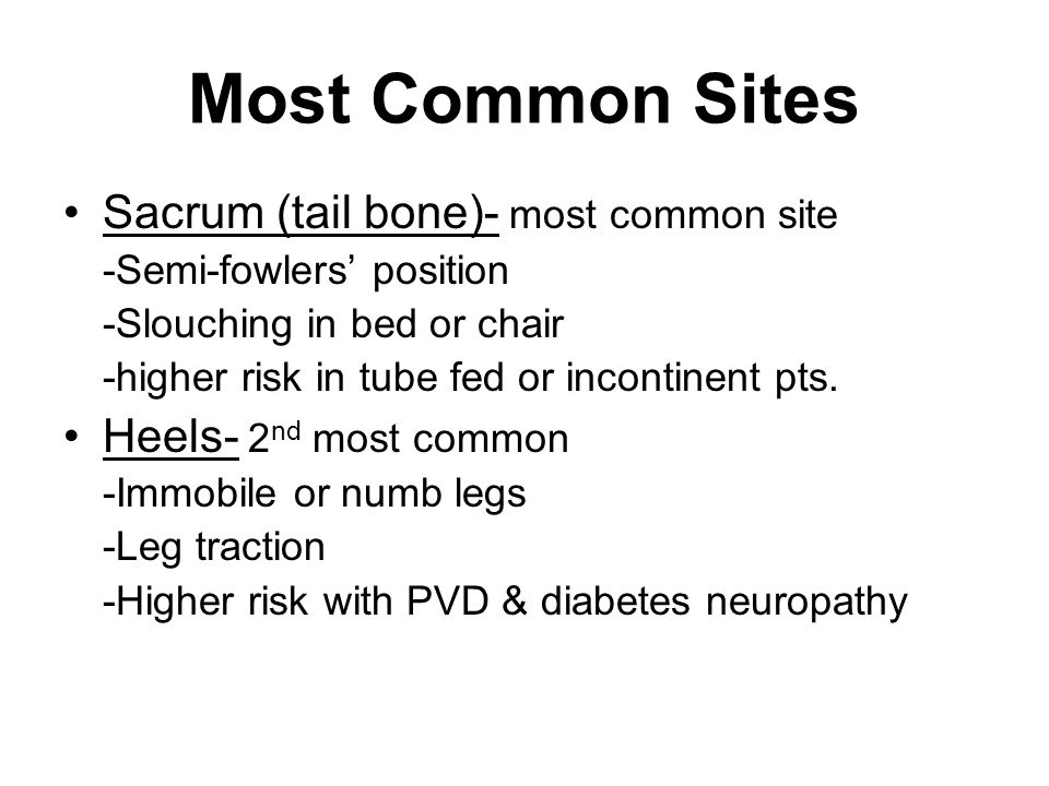 Most Common Sites Sacrum (tail bone)- most common site