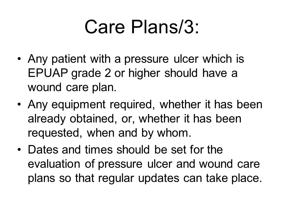 Care Plans/3: Any patient with a pressure ulcer which is EPUAP grade 2 or higher should have a wound care plan.