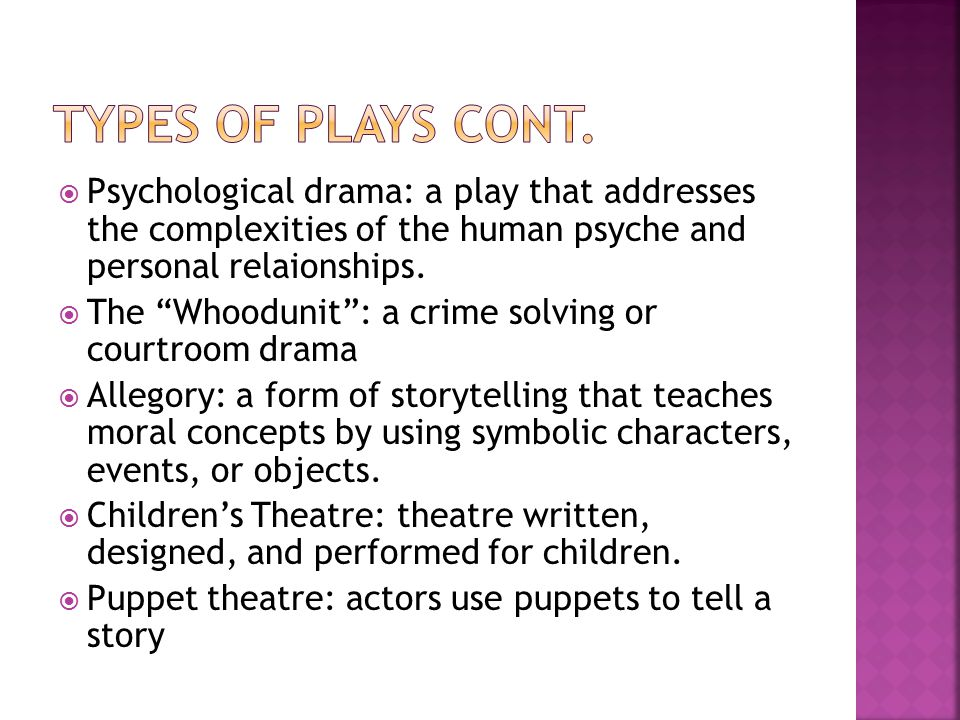 Types of plays cont. Psychological drama: a play that addresses the complexities of the human psyche and personal relaionships.