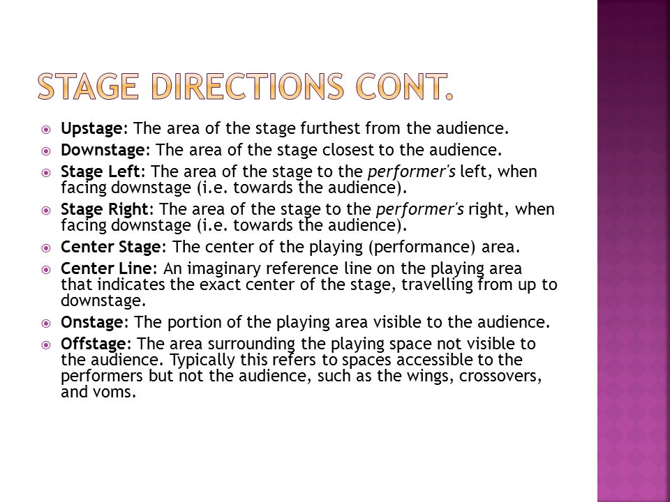 Stage directions cont. Upstage: The area of the stage furthest from the audience. Downstage: The area of the stage closest to the audience.