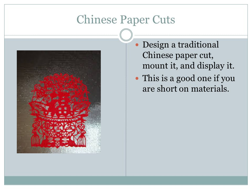 Chinese Paper Cuts Design a traditional Chinese paper cut, mount it, and display it.