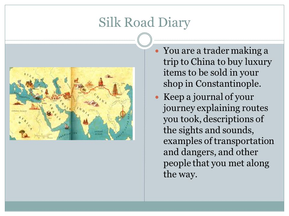 Silk Road Diary You are a trader making a trip to China to buy luxury items to be sold in your shop in Constantinople.