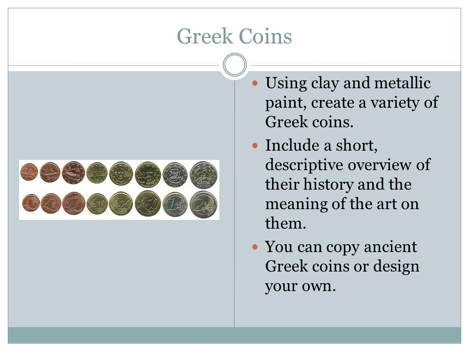 Greek Coins Using clay and metallic paint, create a variety of Greek coins.