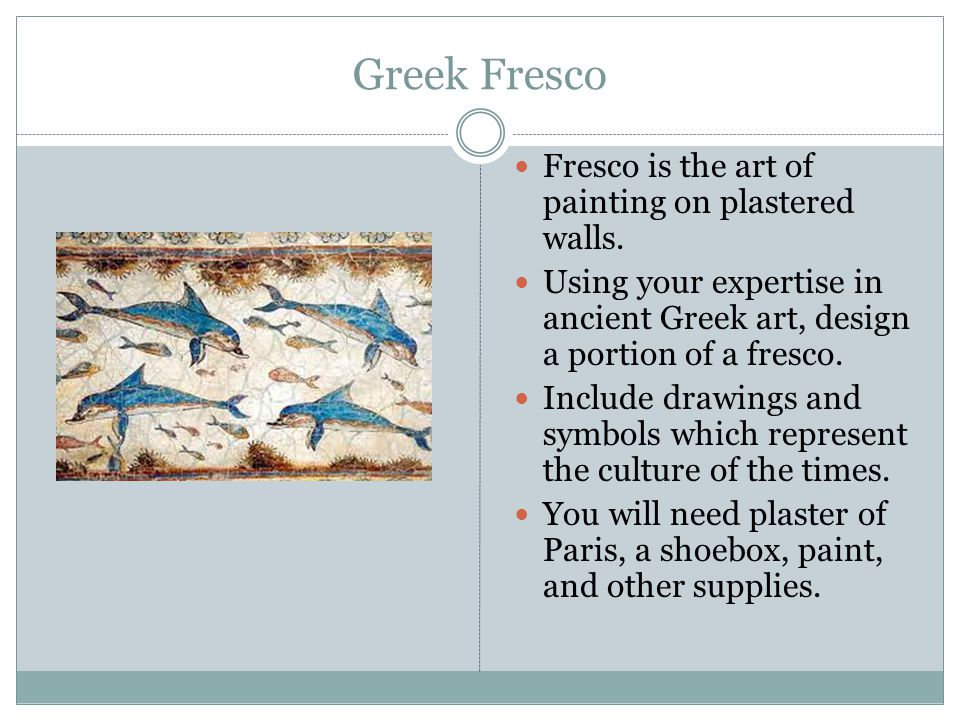 Greek Fresco Fresco is the art of painting on plastered walls.