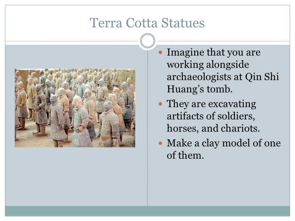Terra Cotta Statues Imagine that you are working alongside archaeologists at Qin Shi Huang's tomb.
