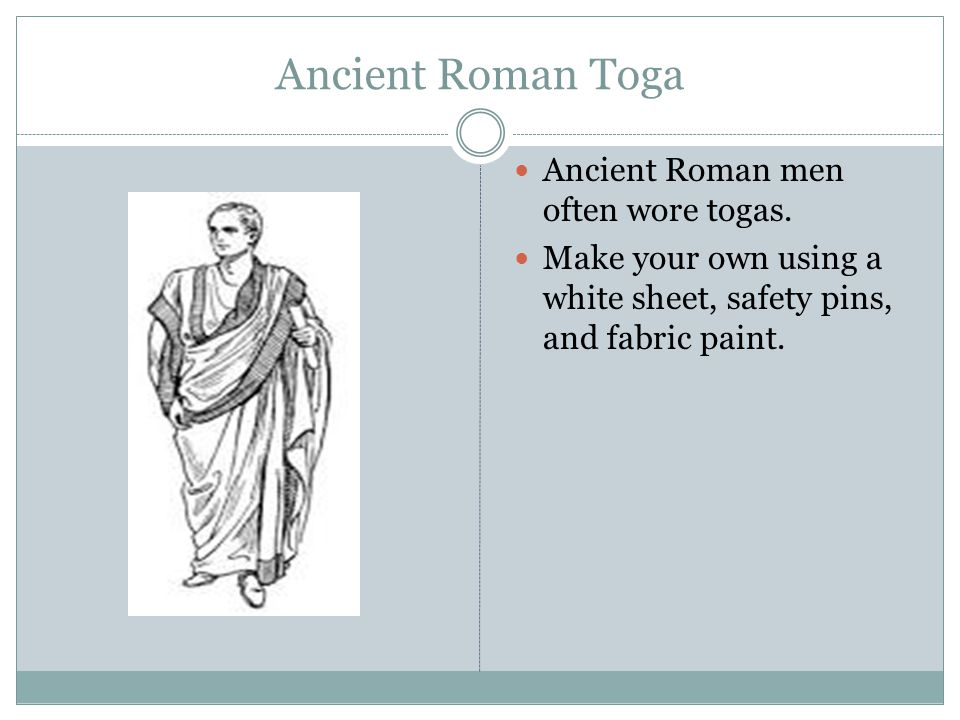Ancient Roman Toga Ancient Roman men often wore togas.