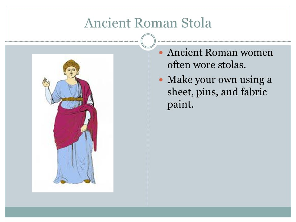 Ancient Roman Stola Ancient Roman women often wore stolas.