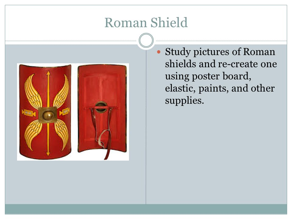 Roman Shield Study pictures of Roman shields and re-create one using poster board, elastic, paints, and other supplies.