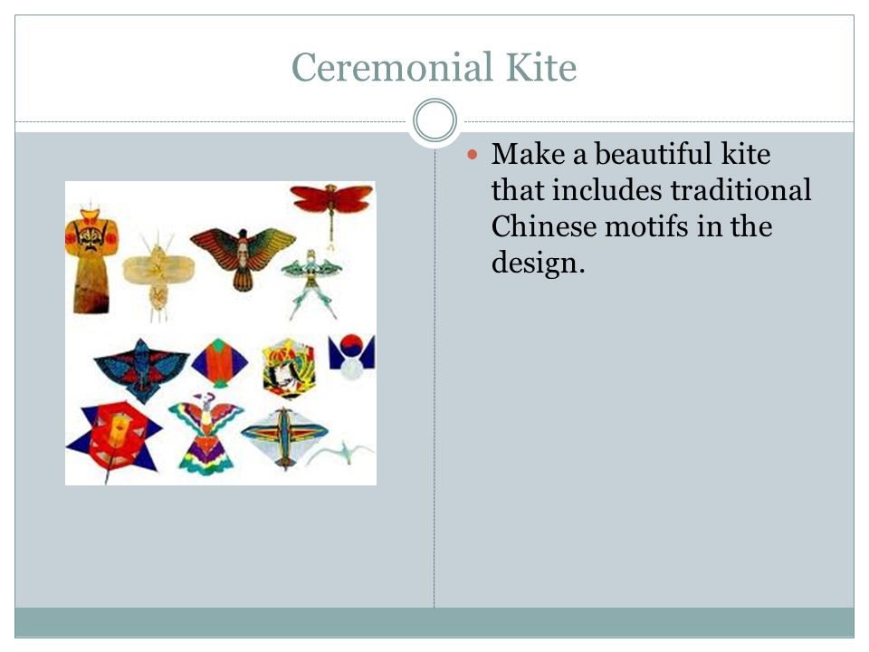 Ceremonial Kite Make a beautiful kite that includes traditional Chinese motifs in the design.
