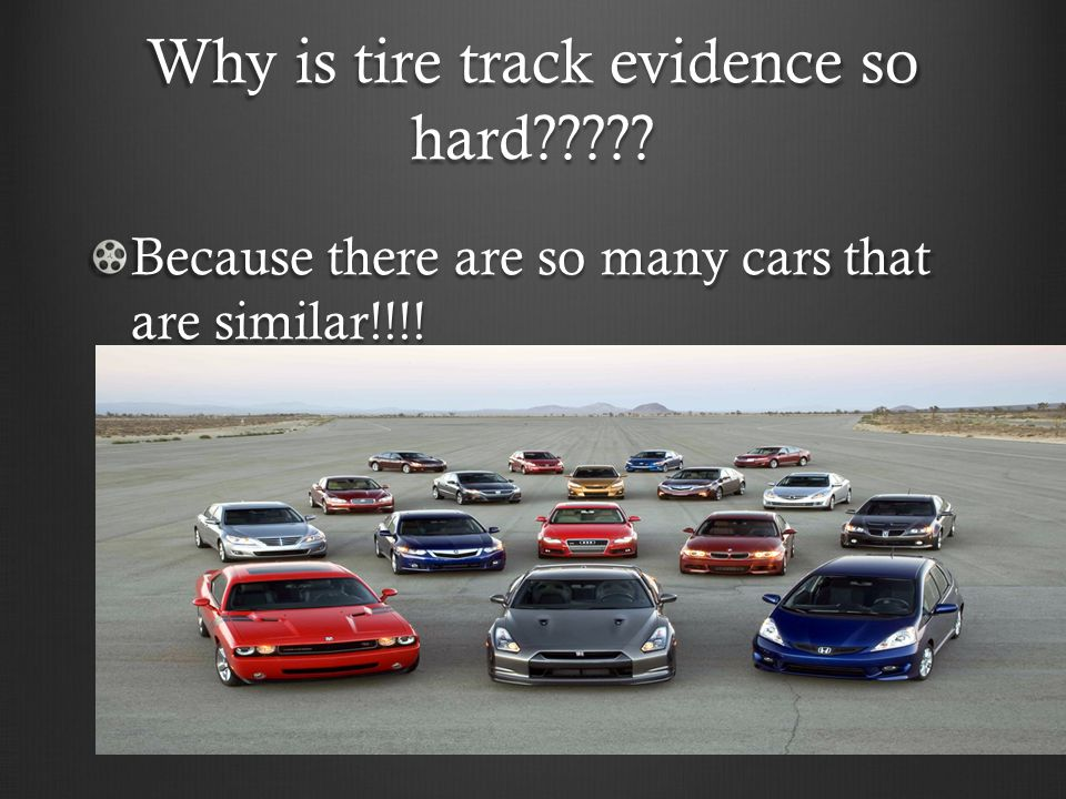 Why is tire track evidence so hard