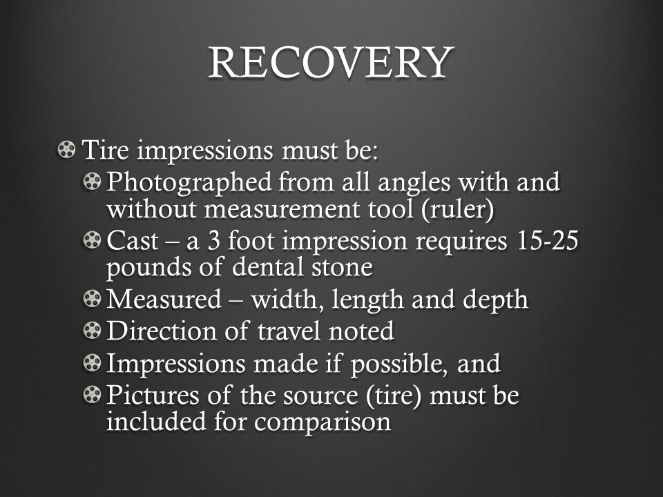 RECOVERY Tire impressions must be: