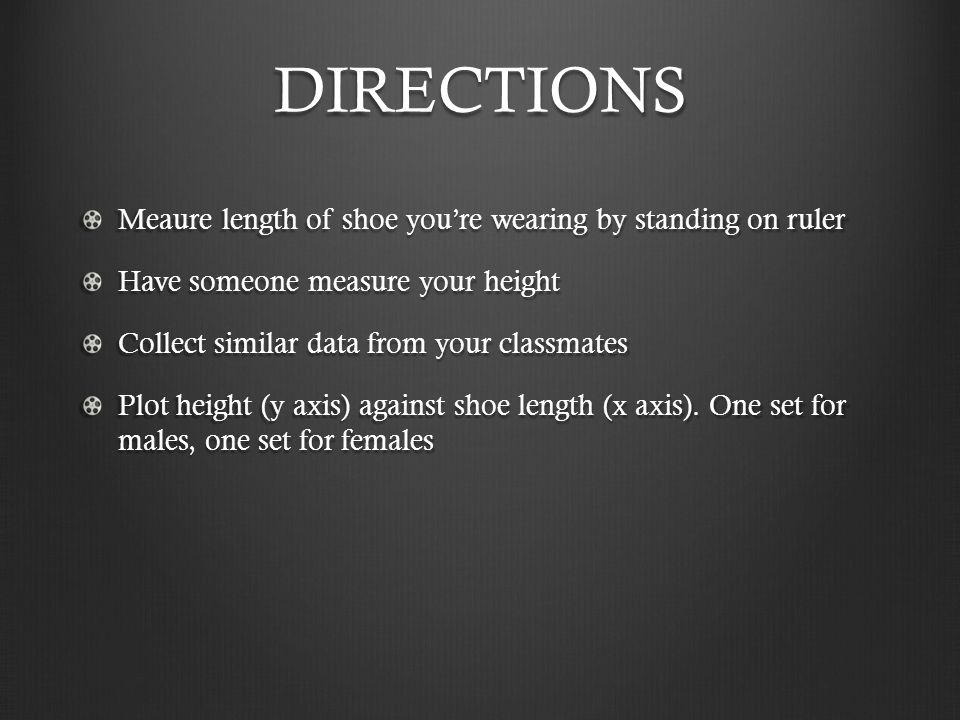 DIRECTIONS Meaure length of shoe you're wearing by standing on ruler