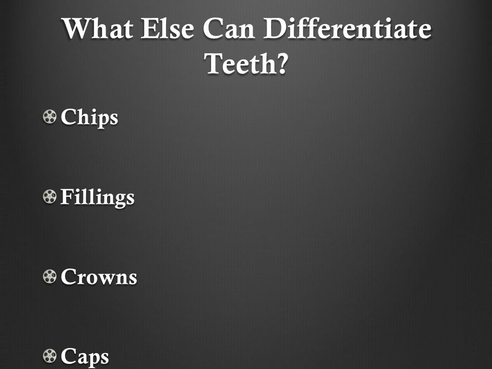 What Else Can Differentiate Teeth
