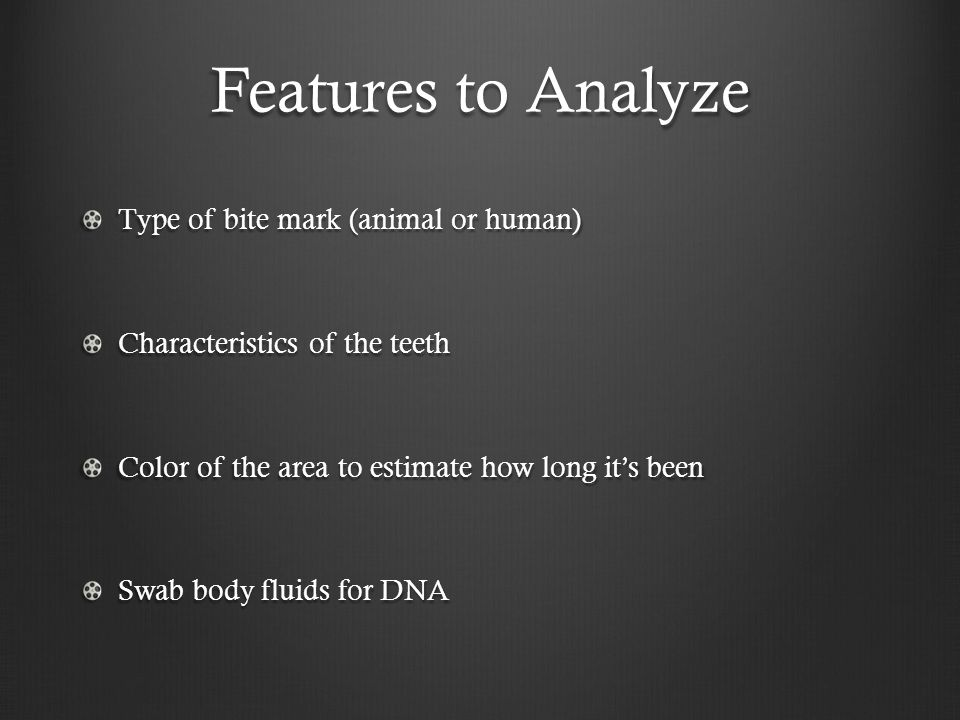 Features to Analyze Type of bite mark (animal or human)