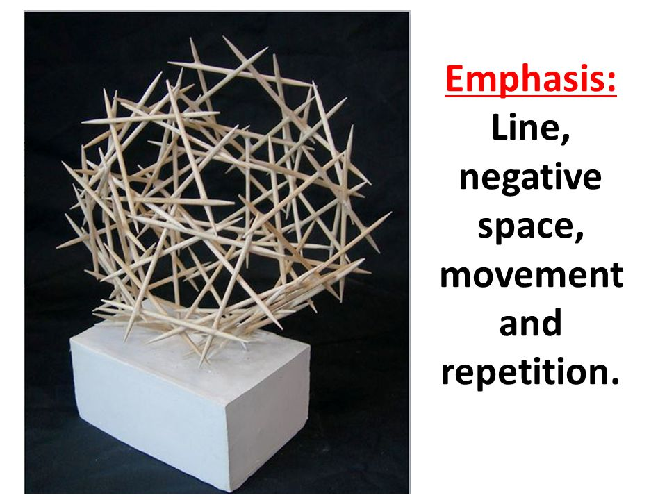 Emphasis: Line, negative space, movementand repetition.
